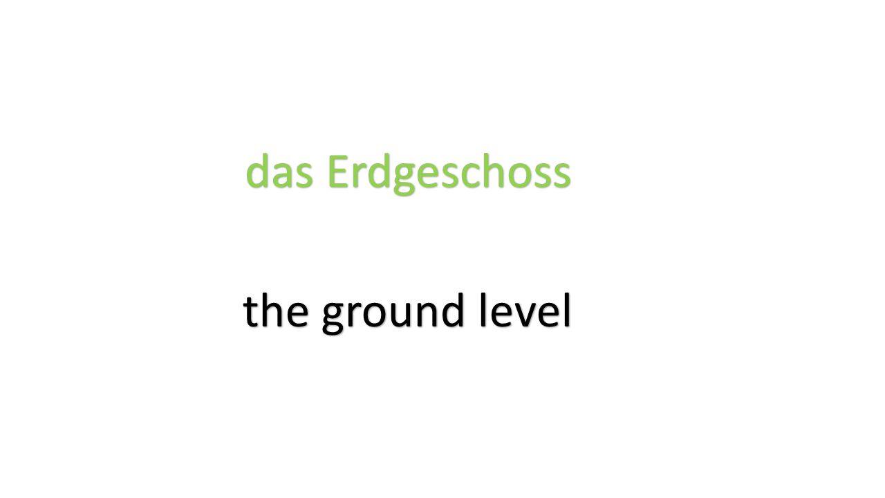 das Erdgeschoss the ground level