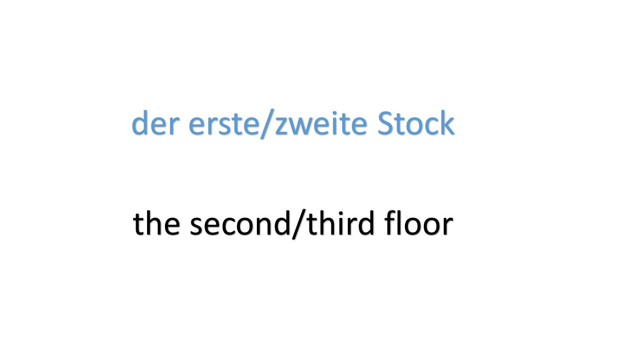 der erste/zweite Stock the second/third floor