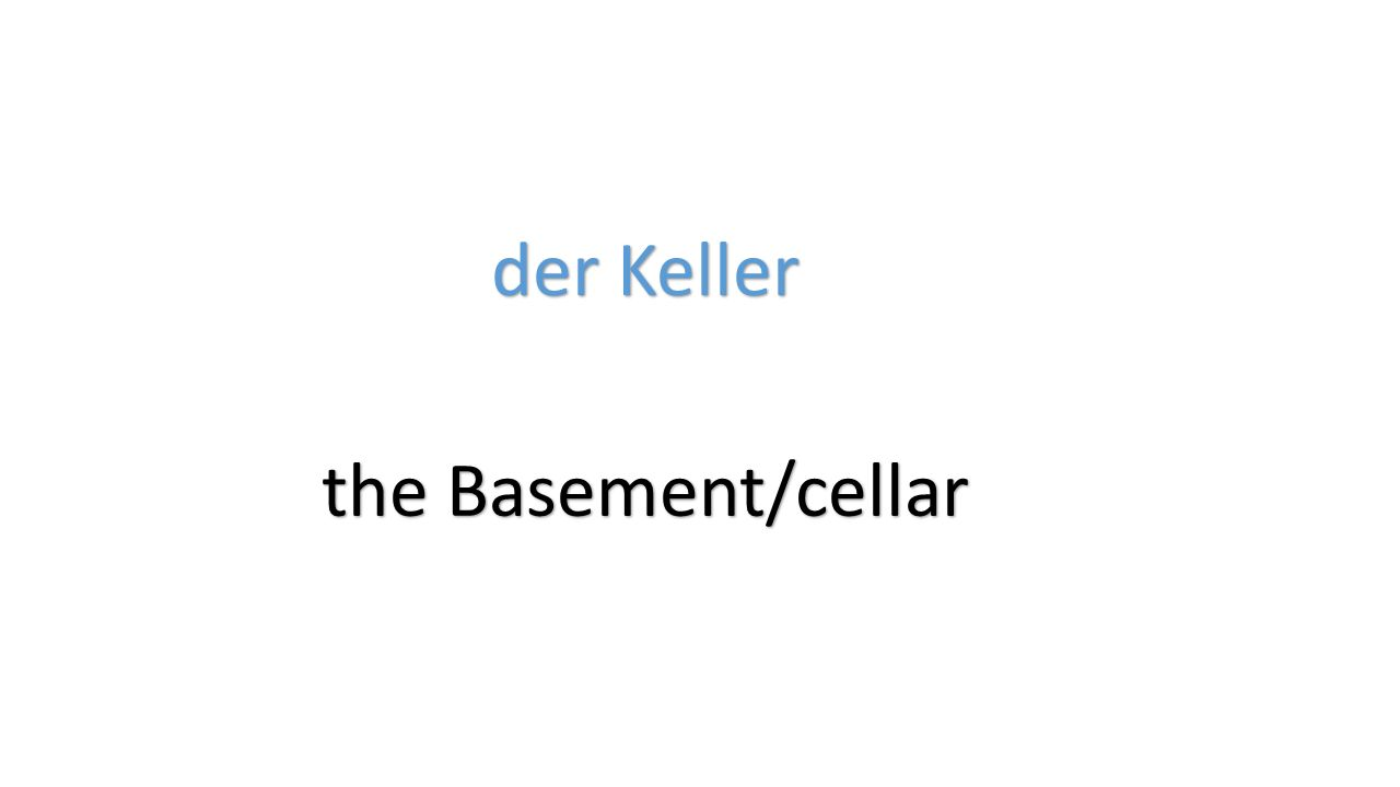 der Keller the Basement/cellar