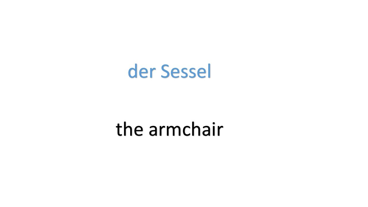 der Sessel the armchair