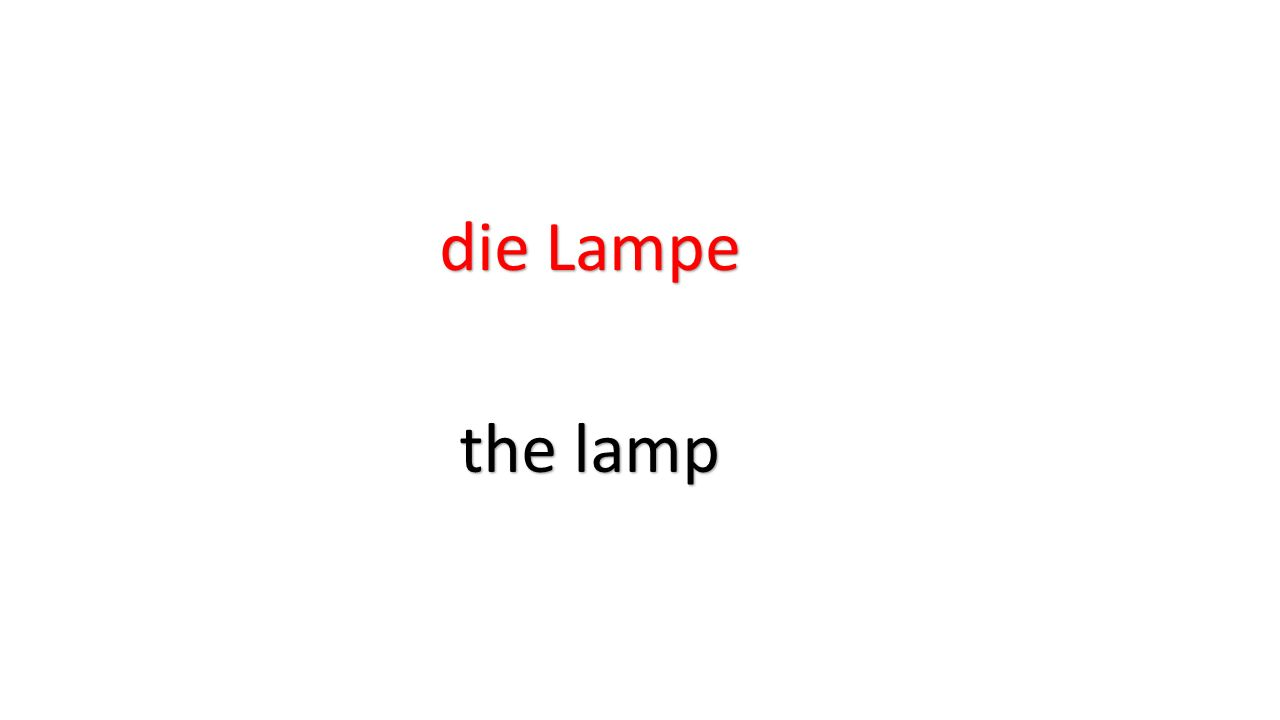 die Lampe the lamp