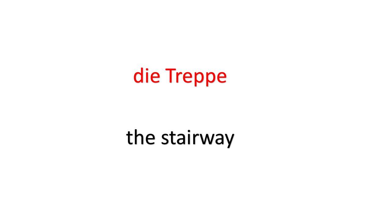 die Treppe the stairway