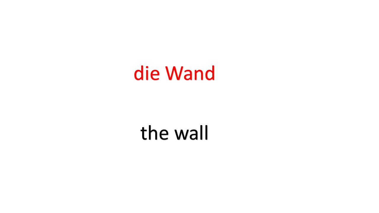 die Wand the wall