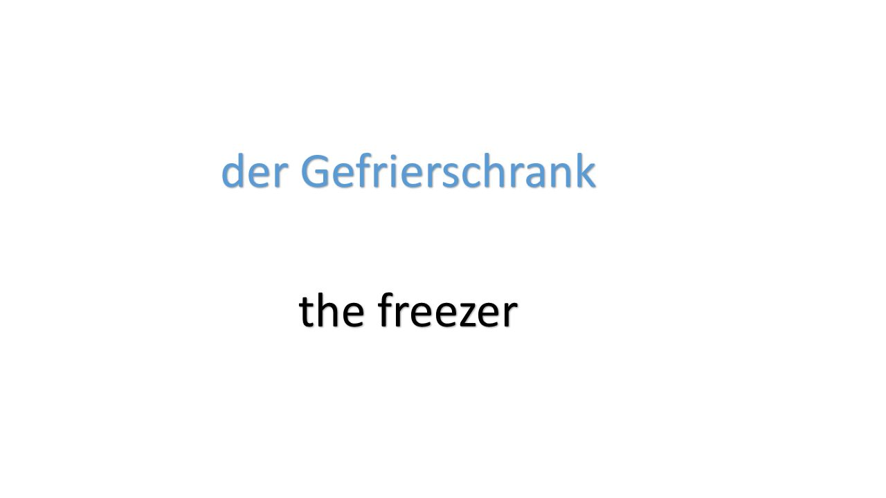 der Gefrierschrank the freezer