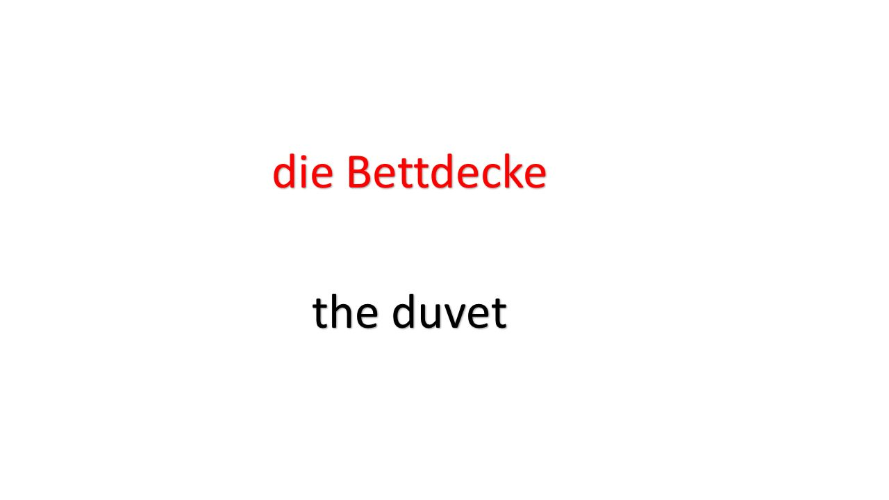 die Bettdecke the duvet