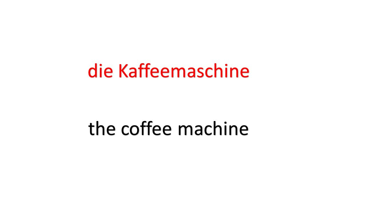 die Kaffeemaschine the coffee machine