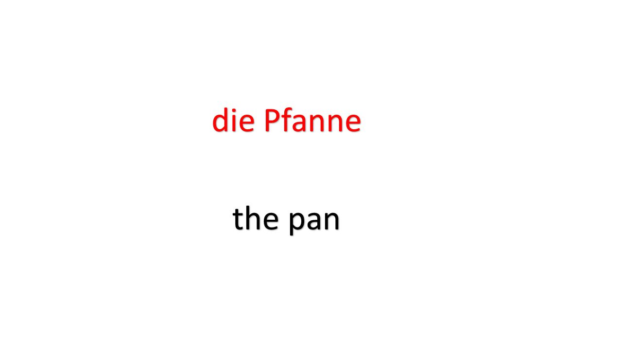 die Pfanne the pan