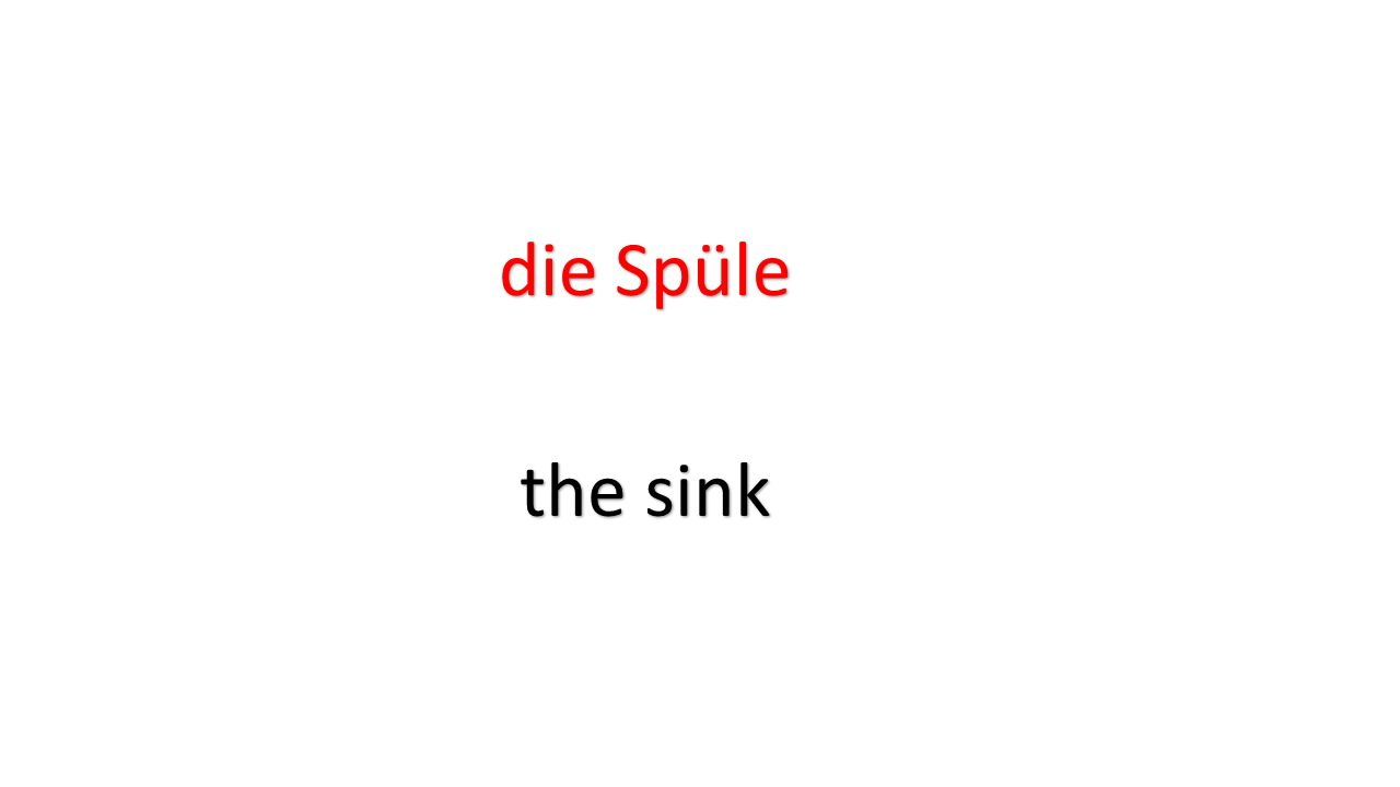 die Spüle the sink