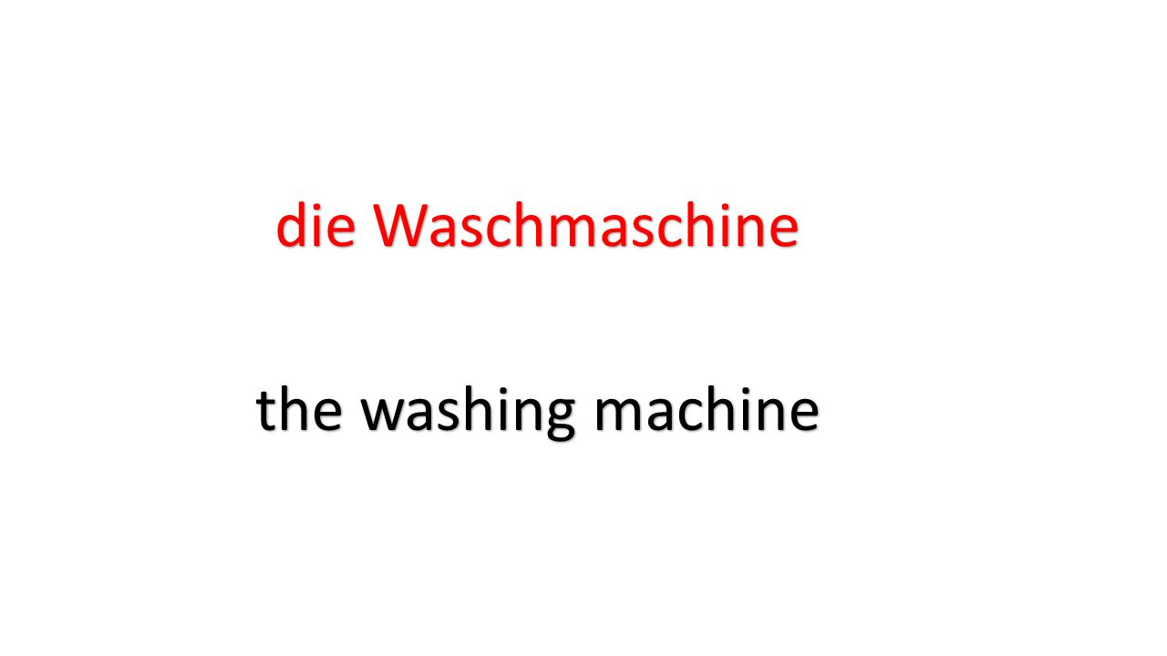 die Waschmaschine the washing machine