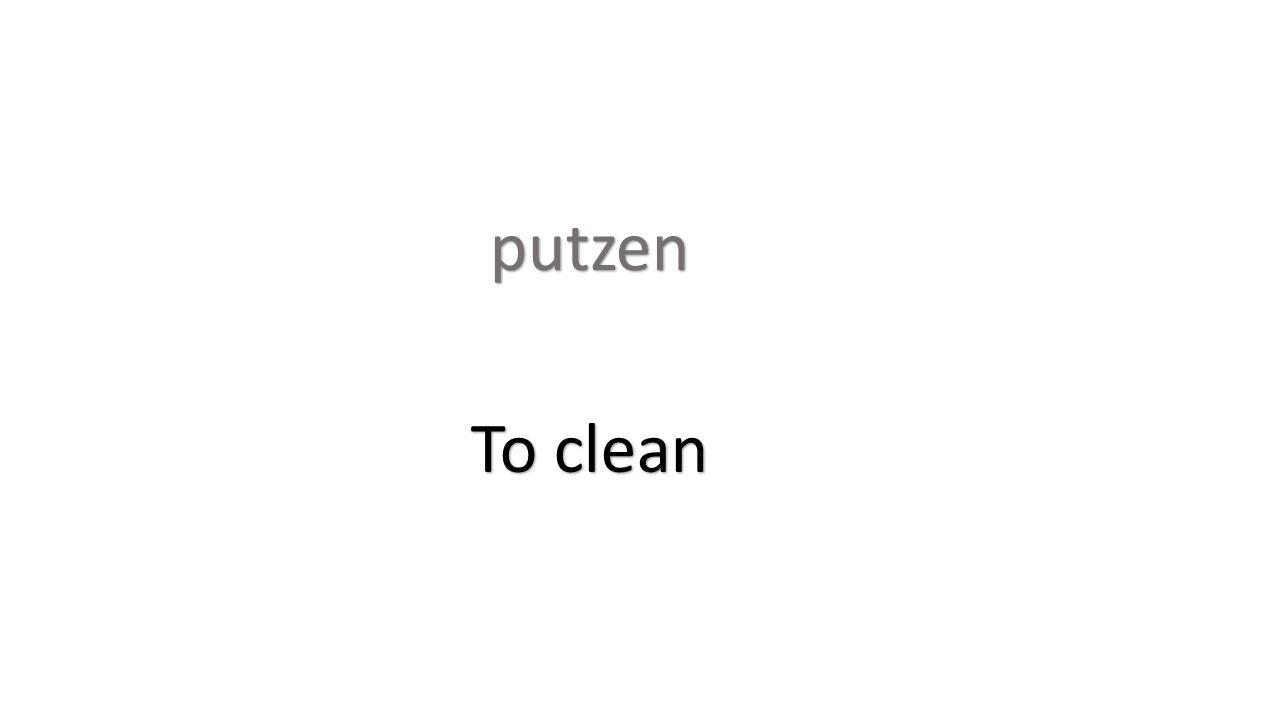 putzen To clean