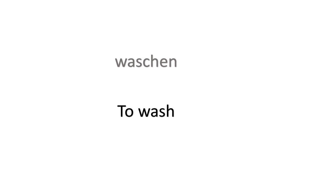 waschen To wash