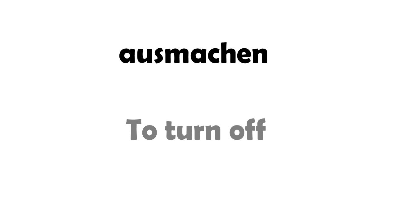 ausmachen To turn off