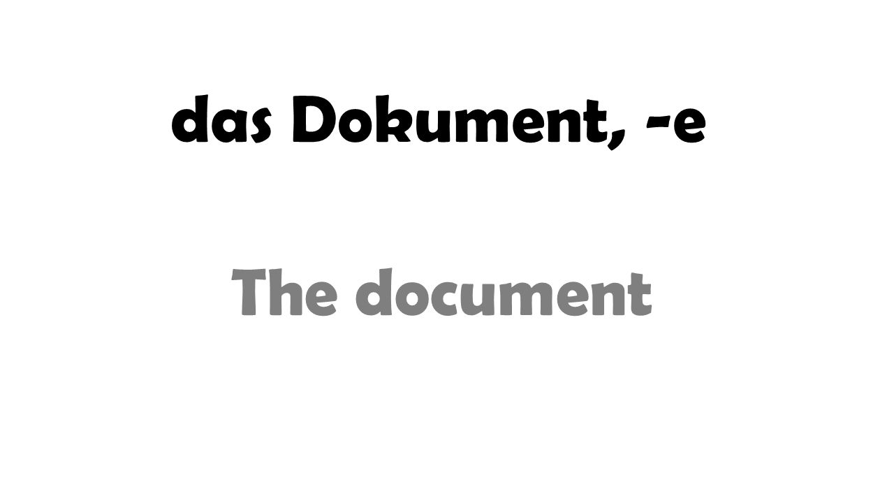 das Dokument, -e The document