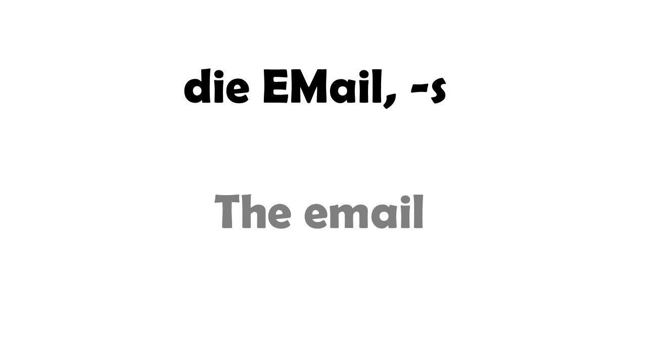 die EMail, -s The email
