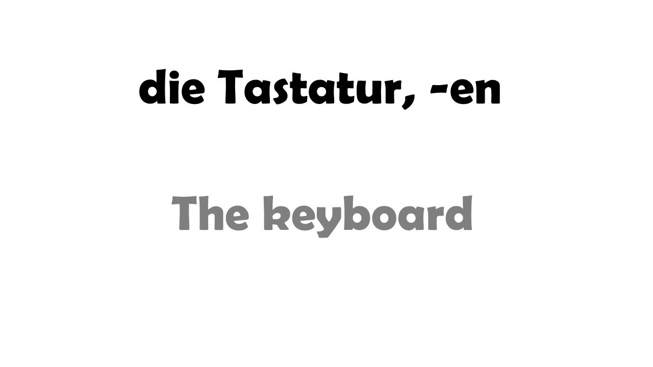 die Tastatur, -en The keyboard