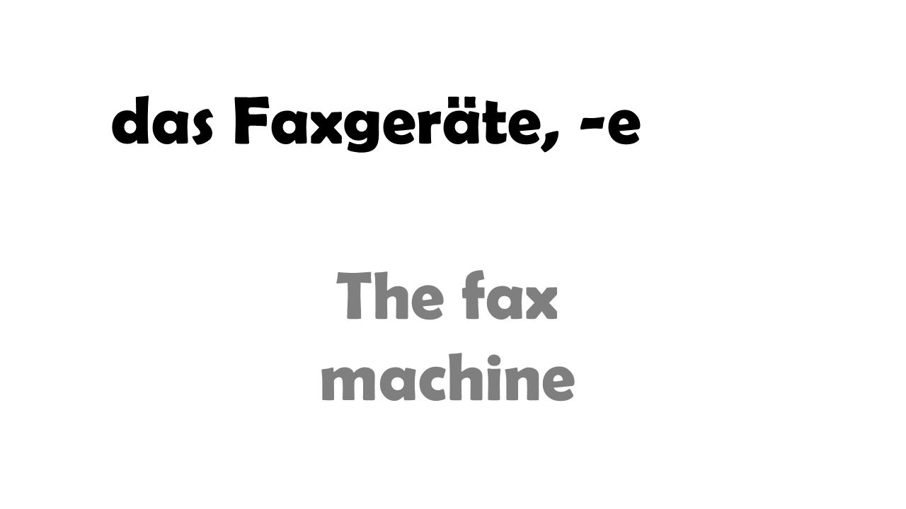 das Faxgeräte, -e The fax machine