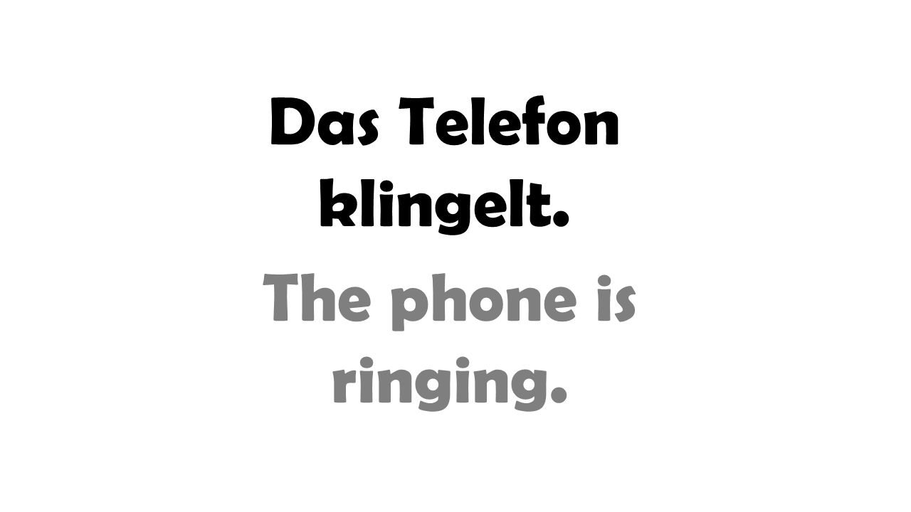 Das Telefon klingelt. The phone is ringing.
