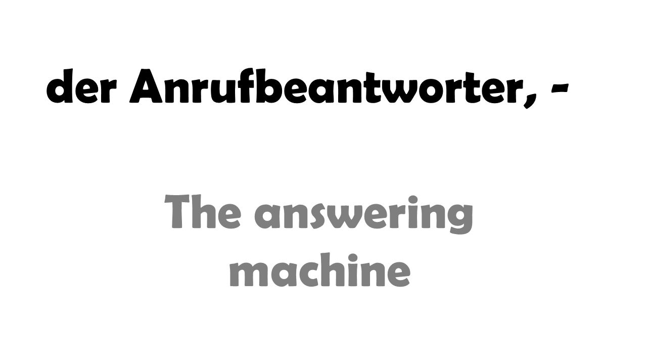 der Anrufbeantworter, - The answering machine