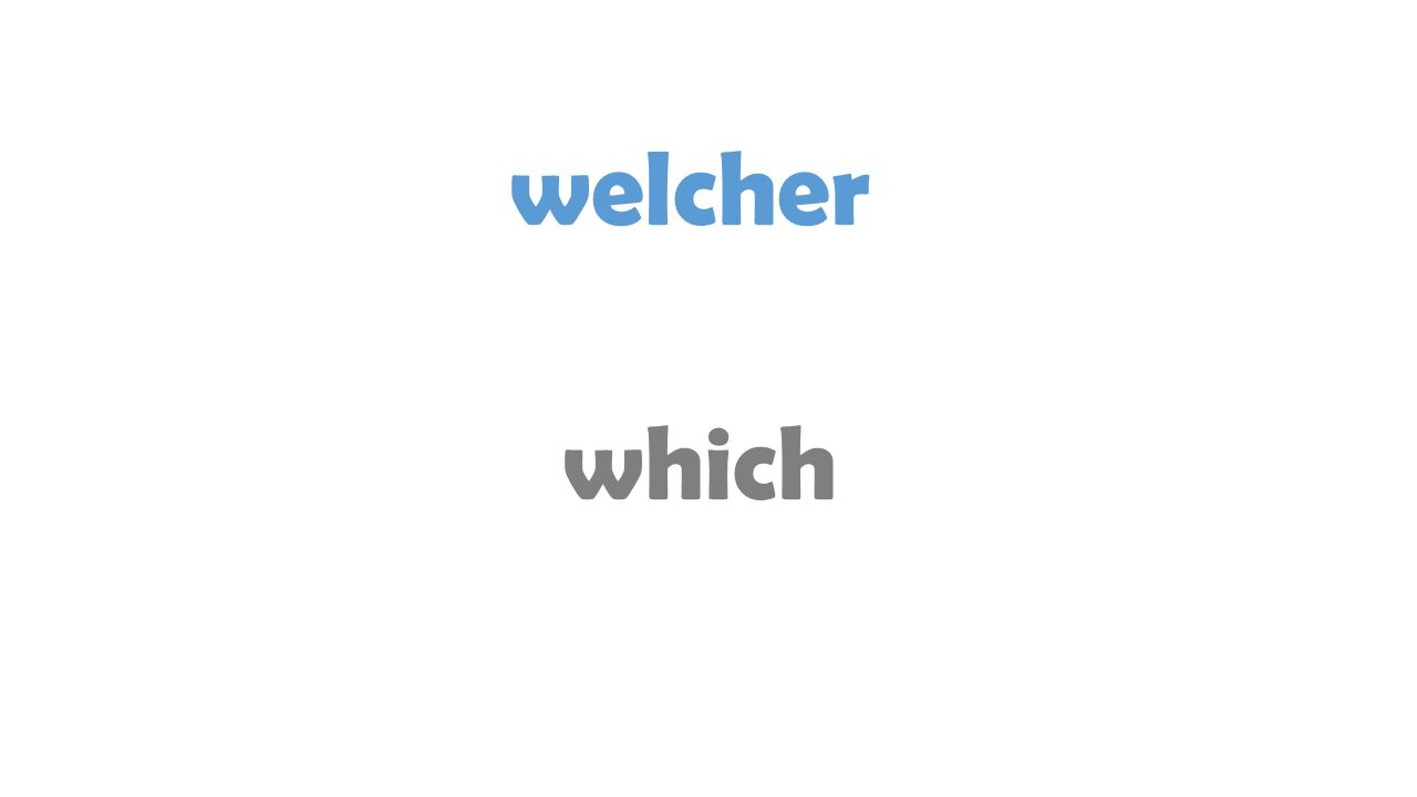welcher which