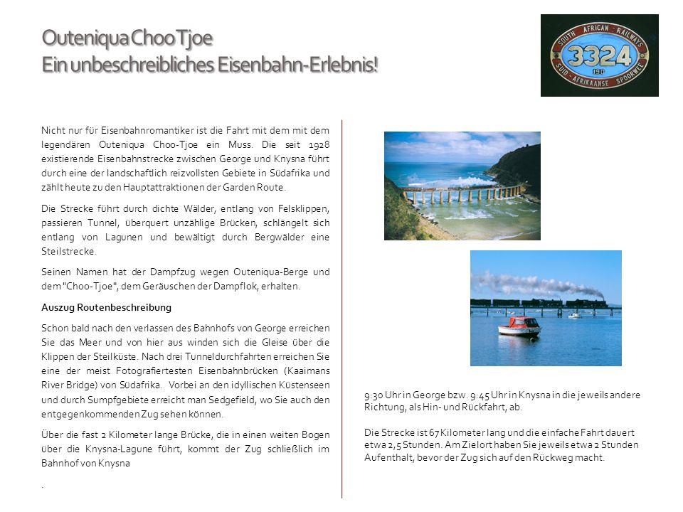 Outeniqua Choo Tjoe Ein unbeschreibliches Eisenbahn-Erlebnis! Nicht nur für Eisenbahnromantiker ist die Fahrt mit dem mit dem legendären Outeniqua Cho