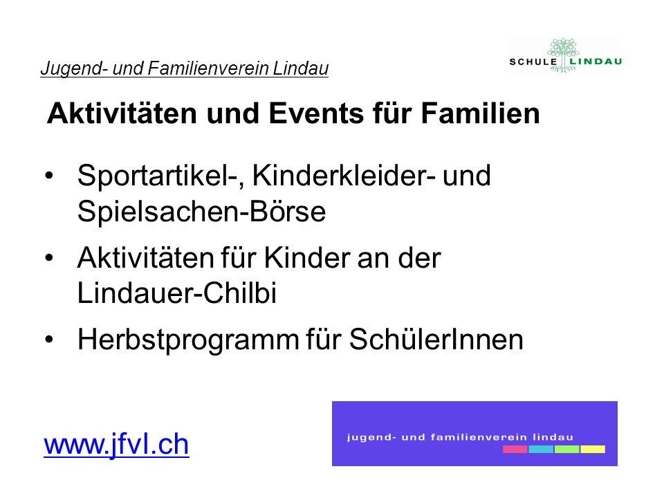 Sportartikel-, Kinderkleider- und Spielsachen-Börse Aktivitäten für Kinder an der Lindauer-Chilbi Herbstprogramm für SchülerInnen www.jfvl.ch Jugend-