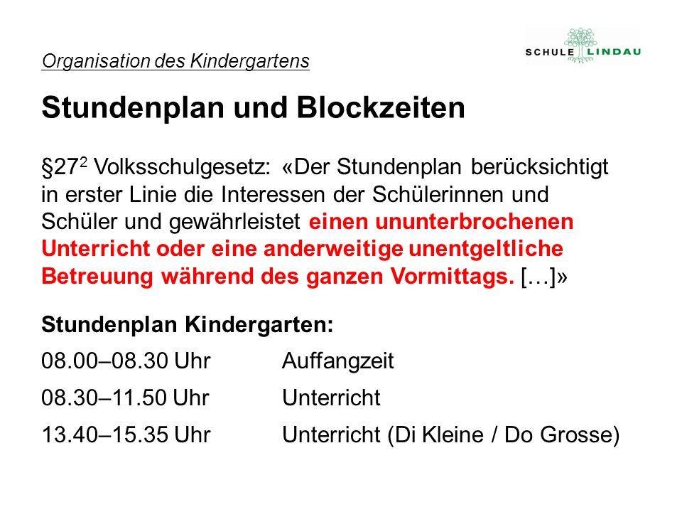 Organisation des Kindergartens Stundenplan und Blockzeiten §27 2 Volksschulgesetz: «Der Stundenplan berücksichtigt in erster Linie die Interessen der