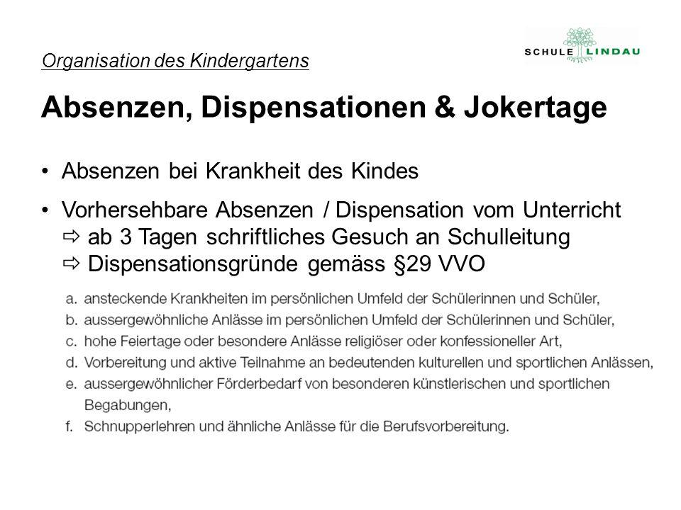 Organisation des Kindergartens Absenzen, Dispensationen & Jokertage Absenzen bei Krankheit des Kindes Vorhersehbare Absenzen / Dispensation vom Unterr