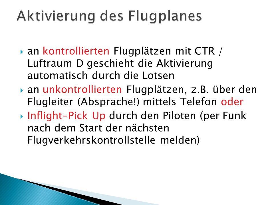 an kontrollierten Flugplätzen mit CTR / Luftraum D geschieht die Aktivierung automatisch durch die Lotsen an unkontrollierten Flugplätzen, z.B. über d