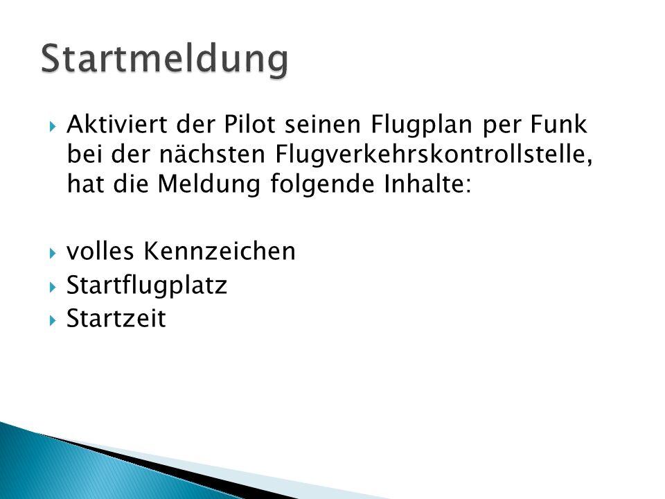 Aktiviert der Pilot seinen Flugplan per Funk bei der nächsten Flugverkehrskontrollstelle, hat die Meldung folgende Inhalte: volles Kennzeichen Startfl