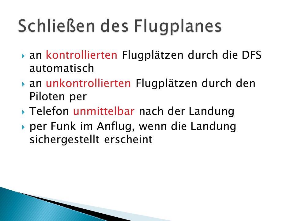 an kontrollierten Flugplätzen durch die DFS automatisch an unkontrollierten Flugplätzen durch den Piloten per Telefon unmittelbar nach der Landung per