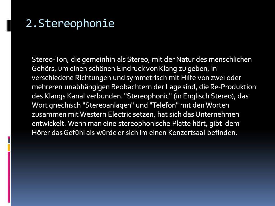 2.Stereophonie Stereo-Ton, die gemeinhin als Stereo, mit der Natur des menschlichen Gehörs, um einen schönen Eindruck von Klang zu geben, in verschied