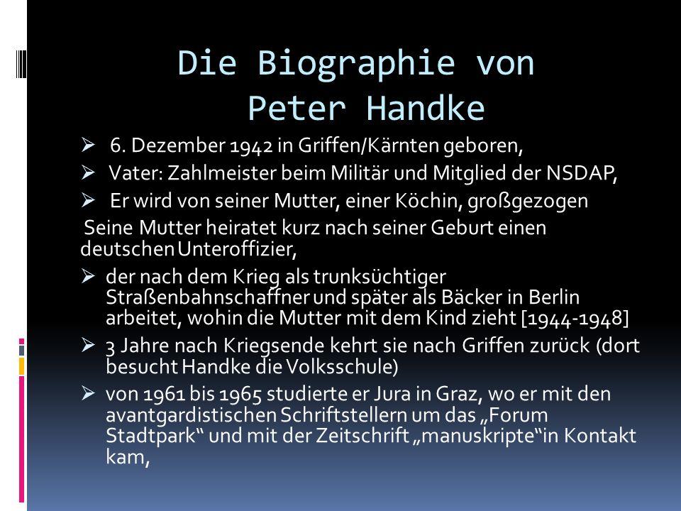 Die Biographie von Peter Handke 6. Dezember 1942 in Griffen/Kärnten geboren, Vater: Zahlmeister beim Militär und Mitglied der NSDAP, Er wird von seine