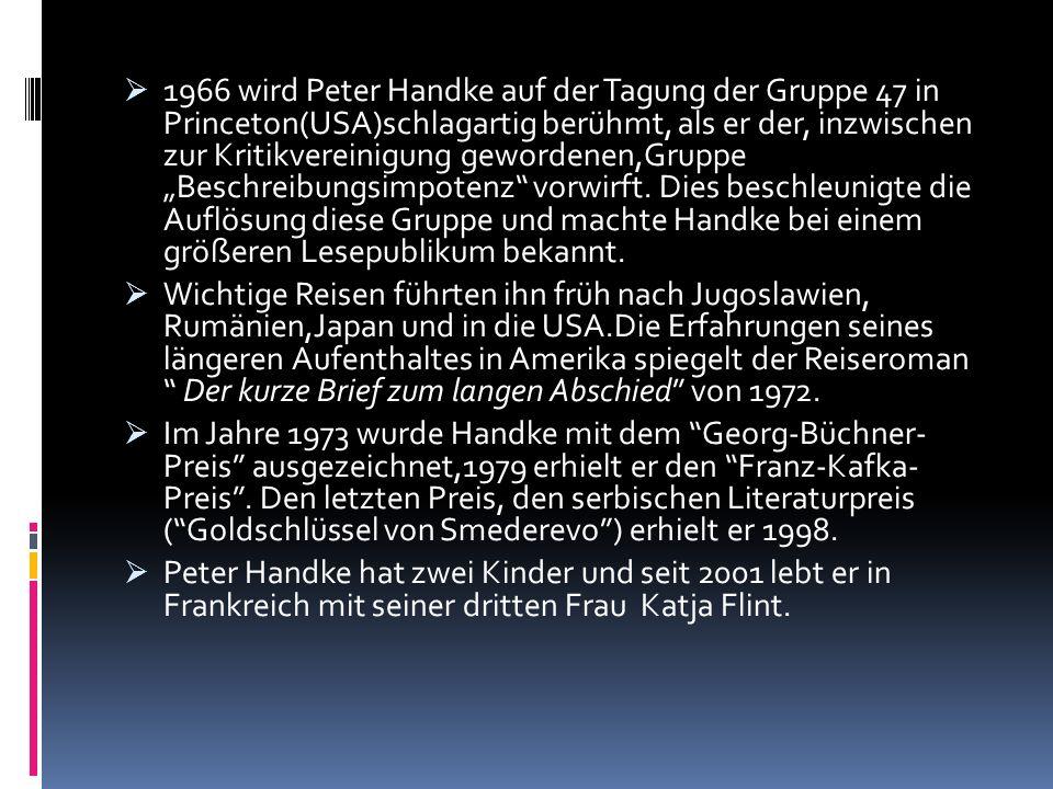 1966 wird Peter Handke auf der Tagung der Gruppe 47 in Princeton(USA)schlagartig berühmt, als er der, inzwischen zur Kritikvereinigung gewordenen,Grup