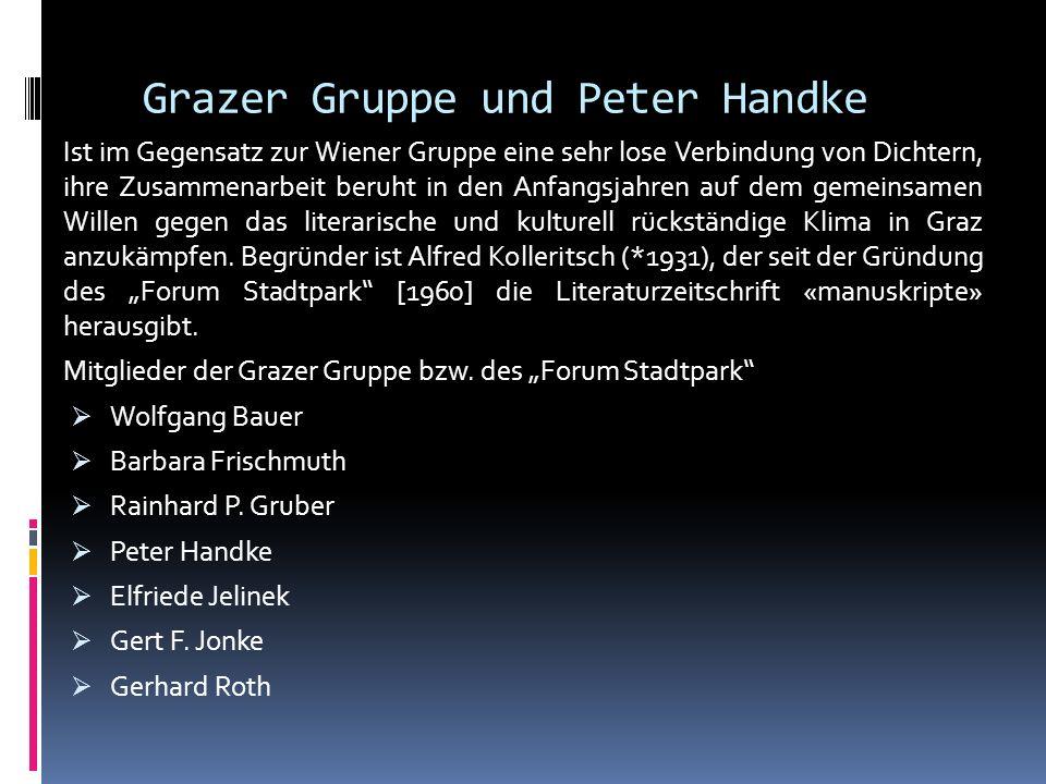Grazer Gruppe und Peter Handke Ist im Gegensatz zur Wiener Gruppe eine sehr lose Verbindung von Dichtern, ihre Zusammenarbeit beruht in den Anfangsjah