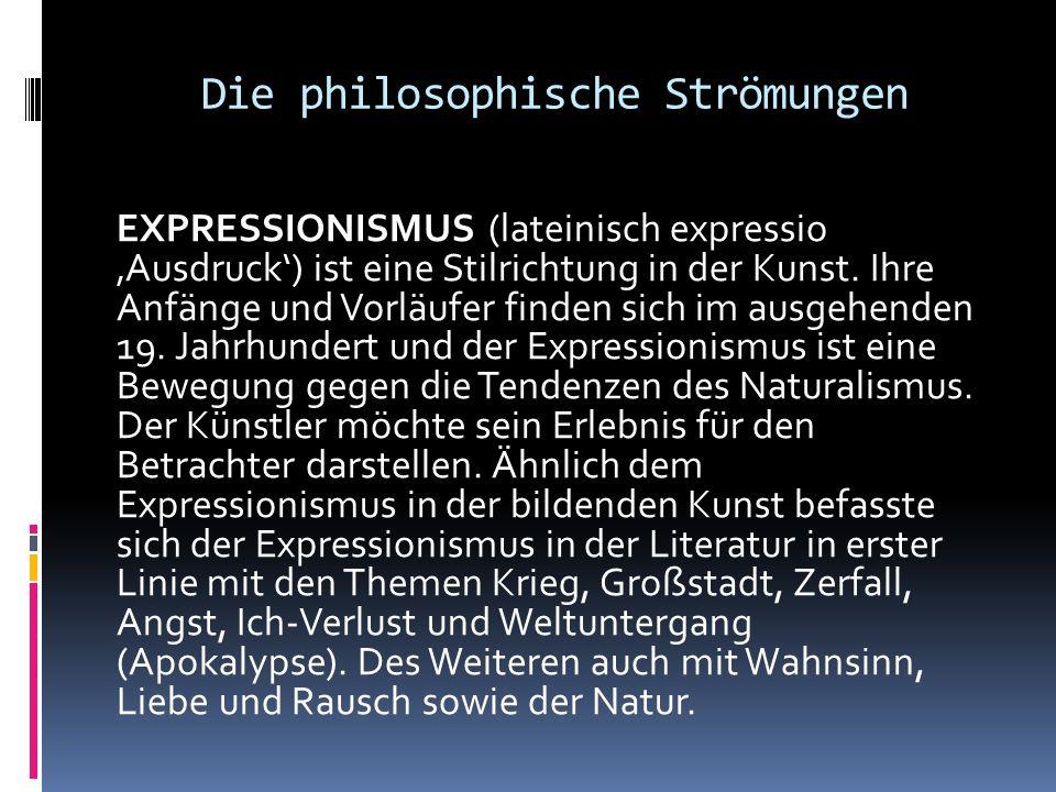 Die philosophische Strömungen EXPRESSIONISMUS (lateinisch expressio Ausdruck) ist eine Stilrichtung in der Kunst. Ihre Anfänge und Vorläufer finden si