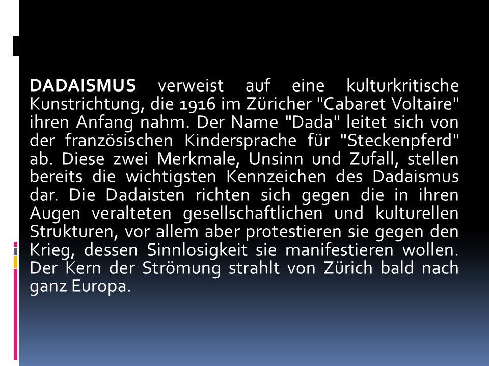 DADAISMUS verweist auf eine kulturkritische Kunstrichtung, die 1916 im Züricher