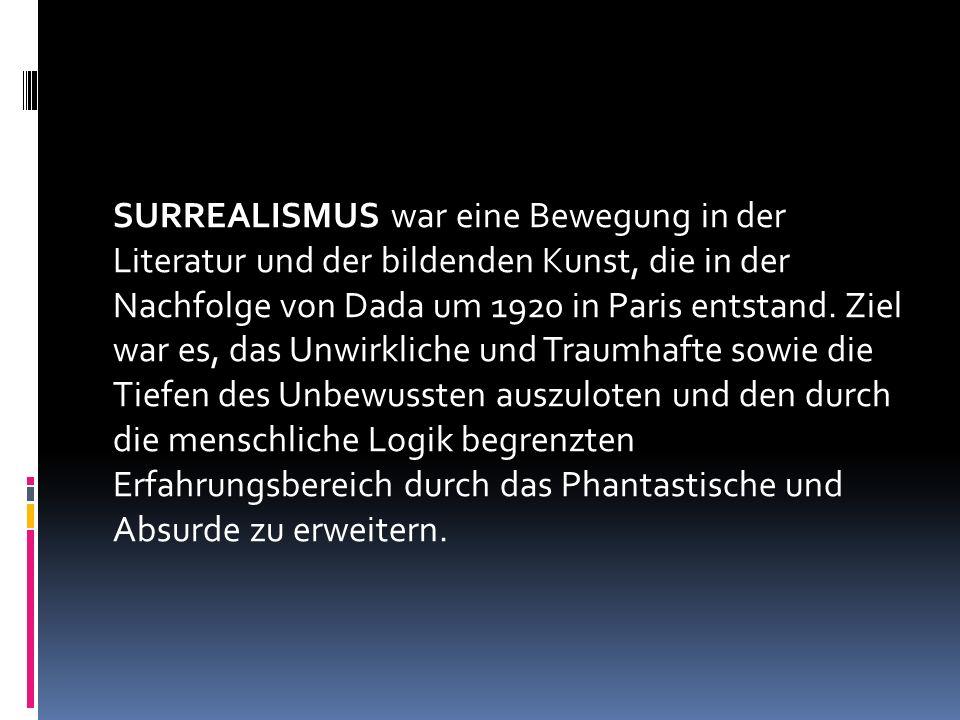 SURREALISMUS war eine Bewegung in der Literatur und der bildenden Kunst, die in der Nachfolge von Dada um 1920 in Paris entstand. Ziel war es, das Unw