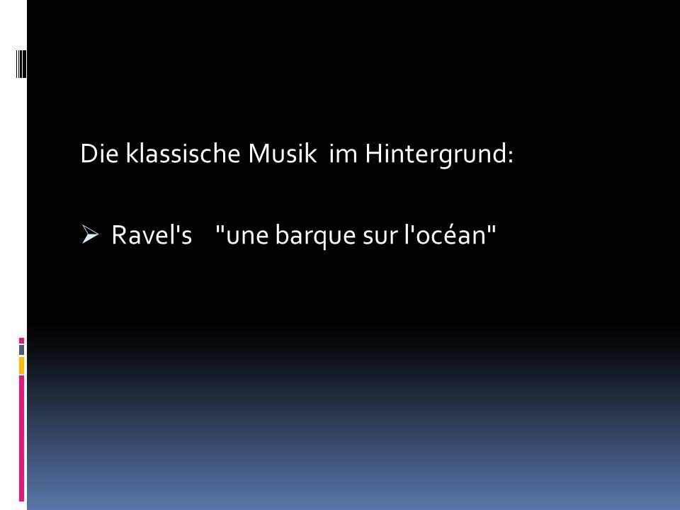 Die klassische Musik im Hintergrund: Ravel's