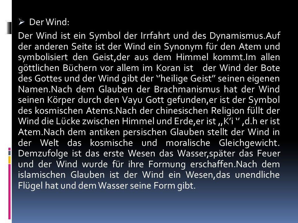 Der Wind: Der Wind ist ein Symbol der Irrfahrt und des Dynamismus.Auf der anderen Seite ist der Wind ein Synonym für den Atem und symbolisiert den Gei