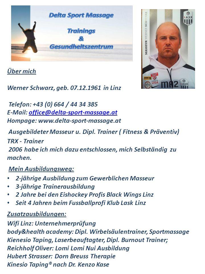 Über mich Werner Schwarz, geb. 07.12.1961 in Linz Telefon: +43 (0) 664 / 44 34 385 E-Mail: office@delta-sport-massage.atoffice@delta-sport-massage.at