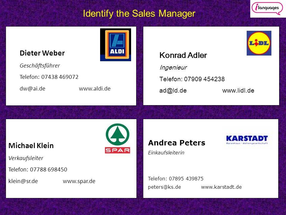 Identify the Sales Manager Dieter Weber Geschäftsführer Telefon: 07438 469072 dw@ai.de www.aldi.de Konrad Adler Ingenieur Telefon: 07909 454238 ad@ld.