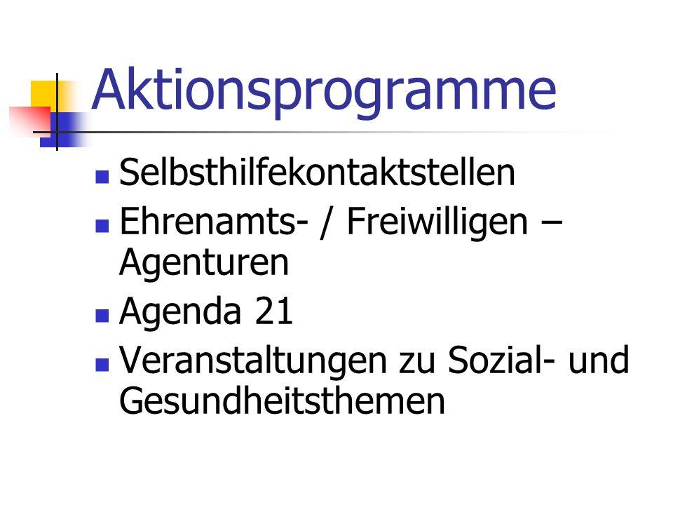 Aktionsprogramme Selbsthilfekontaktstellen Ehrenamts- / Freiwilligen – Agenturen Agenda 21 Veranstaltungen zu Sozial- und Gesundheitsthemen