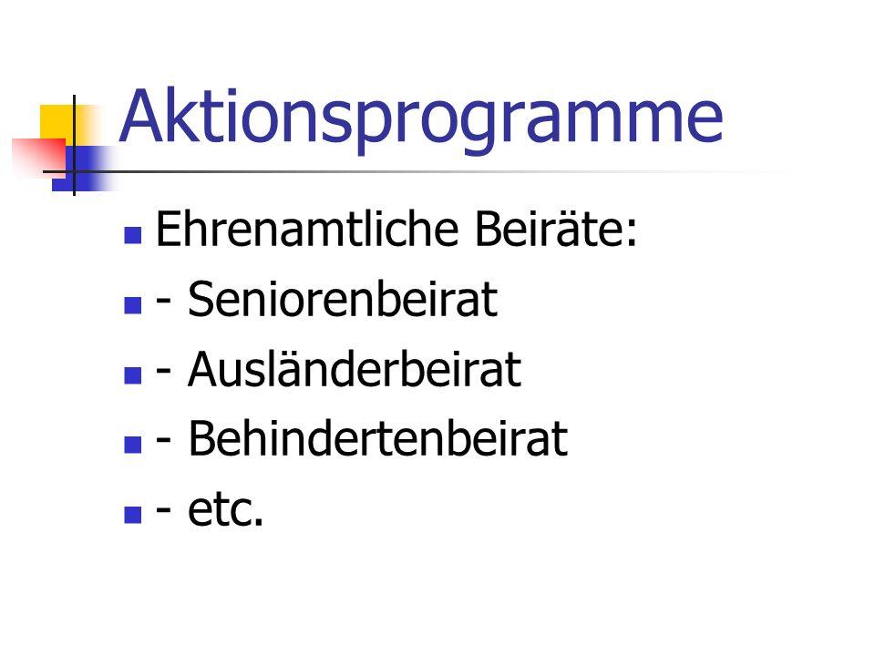 Aktionsprogramme Ehrenamtliche Beiräte: - Seniorenbeirat - Ausländerbeirat - Behindertenbeirat - etc.