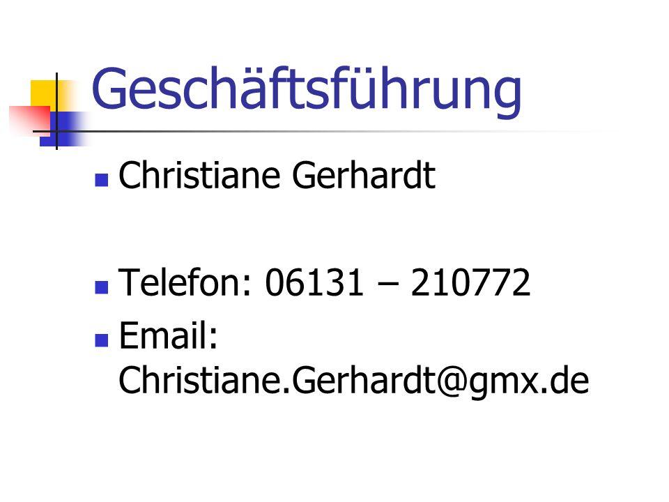 Geschäftsführung Christiane Gerhardt Telefon: 06131 – 210772 Email: Christiane.Gerhardt@gmx.de