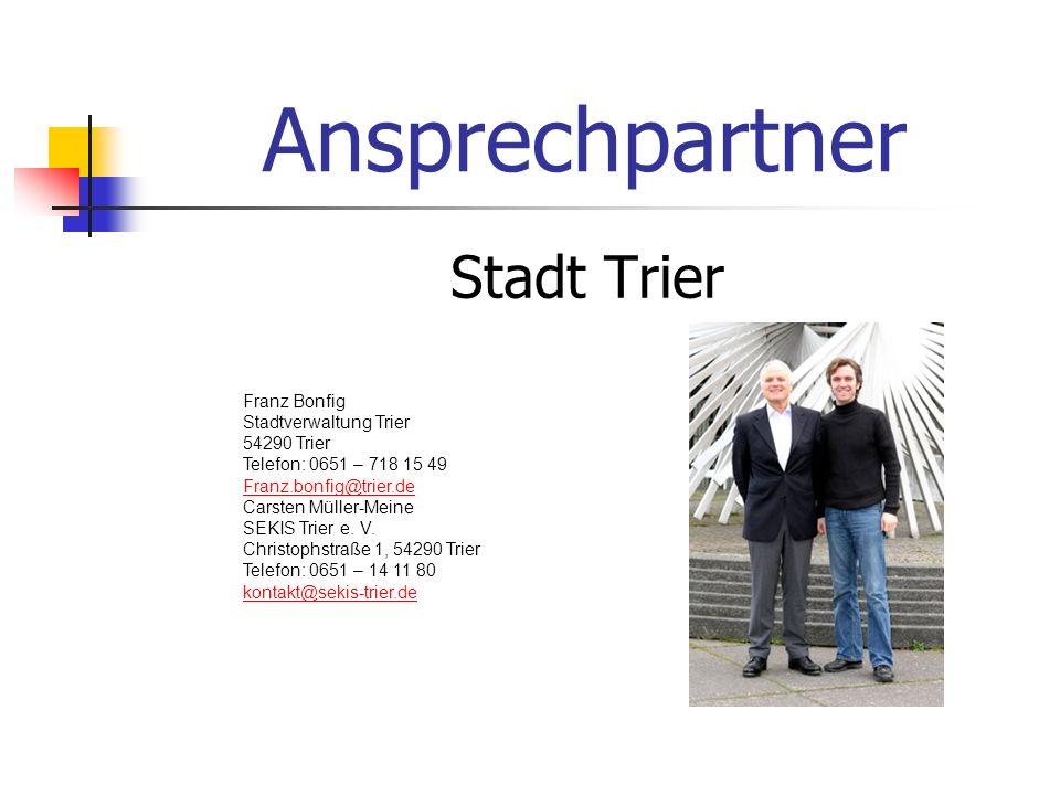 Ansprechpartner Stadt Trier Franz Bonfig Stadtverwaltung Trier 54290 Trier Telefon: 0651 – 718 15 49 Franz.bonfig@trier.de Carsten Müller-Meine SEKIS