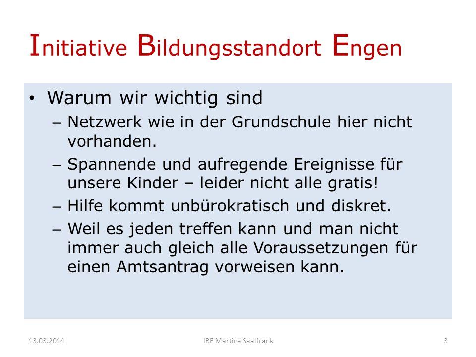 I nitiative B ildungsstandort E ngen Warum wir wichtig sind – Netzwerk wie in der Grundschule hier nicht vorhanden.
