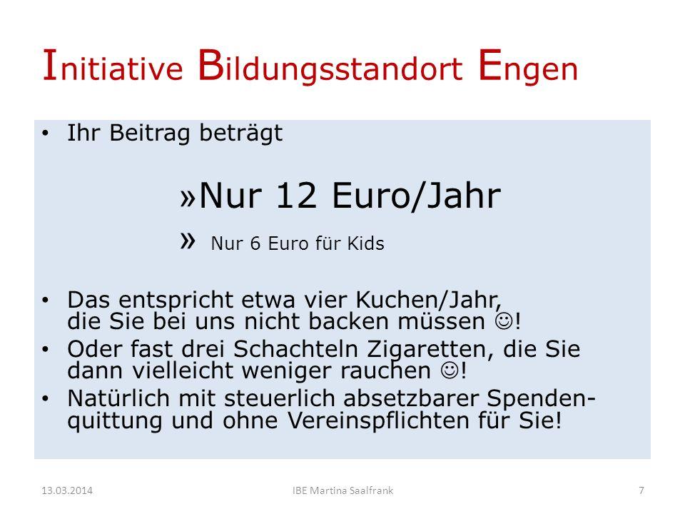 I nitiative B ildungsstandort E ngen Ihr Beitrag beträgt » Nur 12 Euro/Jahr » Nur 6 Euro für Kids Das entspricht etwa vier Kuchen/Jahr, die Sie bei uns nicht backen müssen .