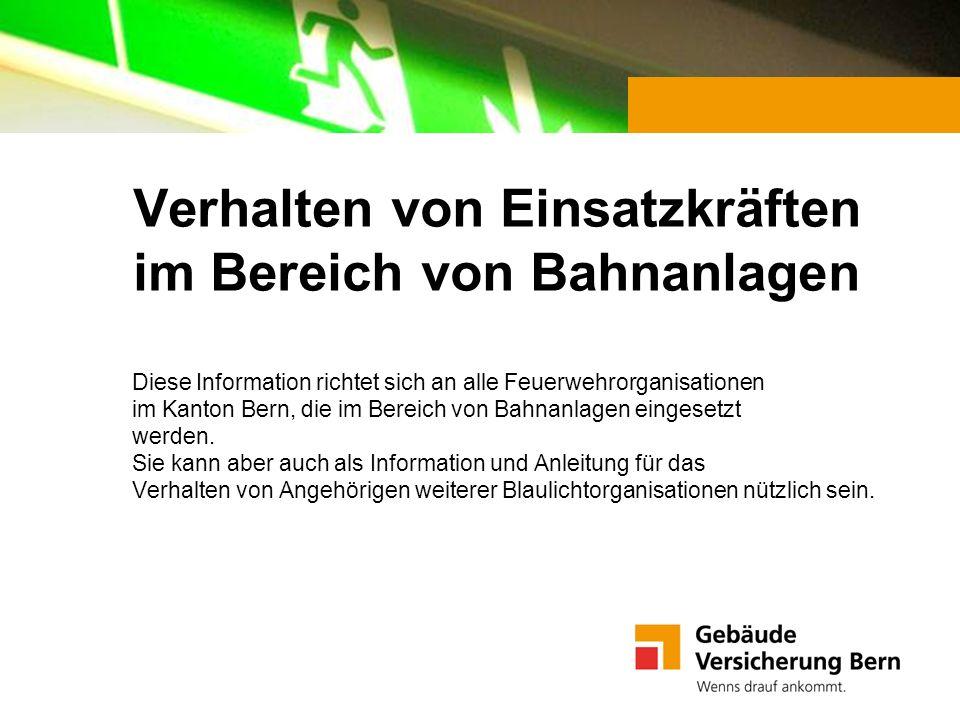 Verhalten von Einsatzkräften im Bereich von Bahnanlagen Diese Information richtet sich an alle Feuerwehrorganisationen im Kanton Bern, die im Bereich