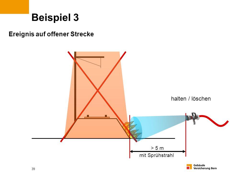 39 Beispiel 3 Ereignis auf offener Strecke > 5 m mit Sprühstrahl halten / löschen