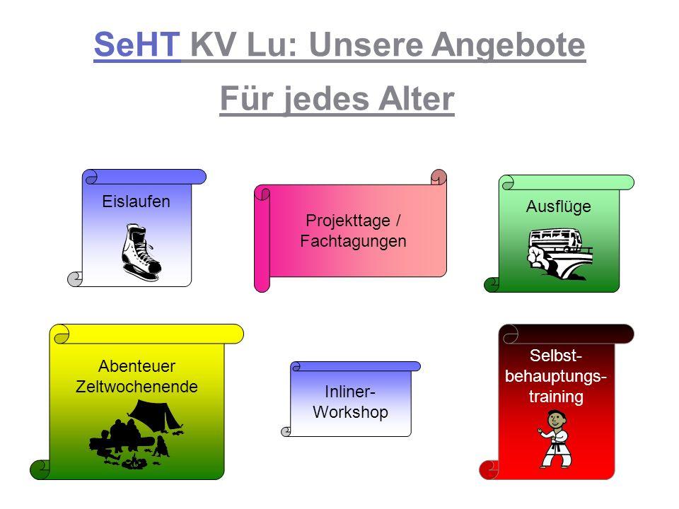 Selbst- behauptungs- training SeHT KV Lu: Unsere Angebote Für jedes Alter Abenteuer Zeltwochenende Ausflüge Eislaufen Projekttage / Fachtagungen Inliner- Workshop